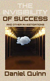 the-invisibility-of-success-daniel-quinn