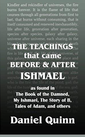 the-teachings-thaat-came-before-and-after-ishmael-daniel-quinn